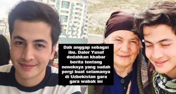 Daler Yusuf dedahkan khabar berita tentang neneknya yang sudah pergi buat selamanya di Uzbekistan gara gara wabak ini