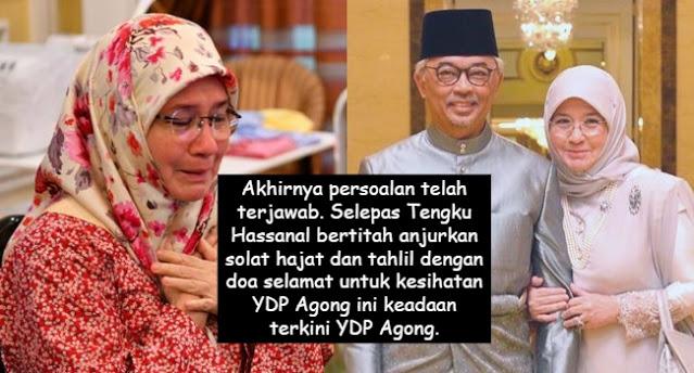 Akhirnya persoalan telah terjawab. Selepas Tengku Hassanal bertitah anjurkan solat hajat dan tahlil dengan doa selamat untuk kesihatan YDP Agong ini keadaan terkini YDP Agong.
